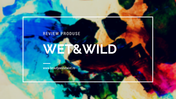 review produse wet&wild beautyandatwist